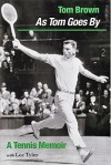 As Tom Goes By: A Tennis Memoir - Tom Brown, Lee Tyler