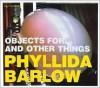 Objects for...and Other Things Phyllida Barlow - Mark Godfrey, Jon Wood, Phyllida Barlow, John Wood Mark Godfrey