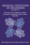 Medical Education in Oklahoma: The University of Oklahoma College of Medicine and Health Sciences Center, 1964-1996 - Mark Allen Everett, Howard Dean Everett, Mark Allen Everett