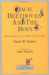 By David Barber Bach, Beethoven and the Boys - Tenth Anniversary Edition!: Music History As It Ought To Be Taught (10 Anv) - David Barber
