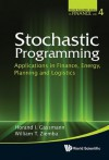 Stochastic Programming: Applications in Finance, Energy, Planning and Logistics - Horand I Gassmann, William T. Ziemba