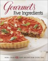 Gourmet's Five Ingredients: More Than 175 Easy Recipes for Every Day - Gourmet