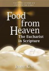 Food from Heaven: The Eucharist in Scripture - Jeanne Kun