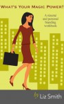 What's Your Magic Power? A résumé and personal branding workbook (The Get-Ahead Girl) - Elizabeth Smith, Robin Boyko