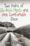 Two Pairs of Six-Inch Heels and One Comfortable Shoe - Amy E. Reichert