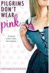 Pilgrims Don't Wear Pink - Stephanie Kate Strohm