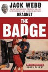 The Badge: True and Terrifying Crime Stories That Could Not Be Presented on TV, from the Creator and Star of Dragnet - Jack Webb, James Ellroy
