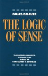 The Logic of Sense - Gilles Deleuze, Constantin V. Boundas, Mark Lester, Charles J. Stivale