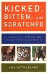 Kicked, Bitten, and Scratched: Life and Lessons at the World's Premier School for Exotic Animal Trainers - Amy Sutherland