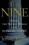 The Nine: Inside the Secret World of the Supreme Court - Jeffrey Toobin
