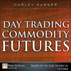 Day Trading Commodity Futures - Carley Garner