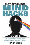 Entrepreneur Mind Hacks: Productivity & Creativity: Top entrepreneurs share powerful mindsets for Productivity & Creativity - Carey Green, Martin Shervington, Stephanie Calahan, Daniel J. Lewis, Tommy Walker, Rick Eliason, Tom Morkes, Jim Kukral, Phyllis Khare, Dan Crask