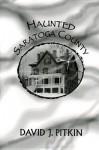 Haunted Saratoga County - David J. Pitkin