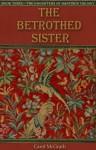 The Betrothed Sister - Carol McGrath