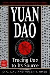 Yuan Dao: Tracing Dao to Its Source (Classics of Ancient China) - Roger T. Ames, D.C. Lau