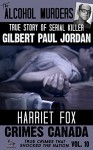 The Alcohol Murders: The True Story of Serial Killer Gilbert Paul Jordan (Crimes Canada: True Crimes That Shocked The Nation Book 10) - Harriet Fox, RJ Parker, Aeternum Designs, Peter Vronsky