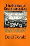 The Politics of Reconstruction 1863-1867 - David Donald