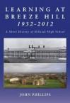 Learning at Breeze Hill 1932- 2012: A Short History of Hillside High School - John Phillips