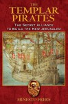 The Templar Pirates: The Secret Alliance to Build the New Jerusalem - Ernesto Frers, Ariel Godwin