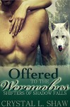 Offered to the Werewolves (Part III: Shifters of Shadow Falls) - Crystal L. Shaw