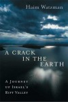 A Crack in the Earth: A Journey Up Israel's Rift Valley - Haim Watzman