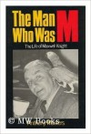 The Man Who Was M: The Life of Maxwell Knight - Anthony Masters