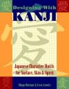 Designing with Kanji: Japanese Character Motifs for Surface, Skin & Spirit - Shogo Oketani, Leza Lowitz