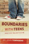 Boundaries with Teens: When to Say Yes, How to Say No - John Townsend