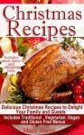 Christmas Recipes - Delicious Christmas Recipes to Delight your Family and Guests (Holiday Cooking for All) - Marie Harris