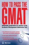 How to Pass the GMAT: Unbeatable Preparation for Success in the Graduate Management Admission Test - Mike Bryon