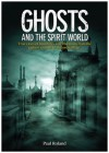 Ghosts and the Spirit World: The Cases of Hauntings and Visitations from the Earliest Records to the Present Day - Paul Roland