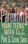 "Parenting Your Teens with T.L.C.: The ""Time-Limits-Caring"" Way to Survive Adolescence - Patt Saso"