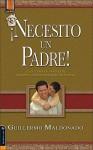 Necesito un Padre!: Es el Clamor de Millones de Hombres y Mujeres Alrededor de la Tierra - Guillermo Maldonado