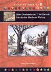 New Netherland: The Dutch Settle the Hudson Valley - Karen Bush Gibson
