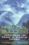 Financial Success: Harnessing the Power of Creative Thought - Wallace D. Wattles