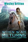 When War Returns — The Beta Earth Chronicles: Book Three - Wesley Britton