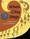 When Clay Sings - Byrd Baylor, Tom Bahti