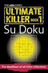 The Times Ultimate Killer Su Doku: The deadliest of all Killer Su Dokus - Sudoku Syndication