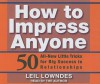 How to Impress Anyone: 50 All-New Little Tricks for Big Success in Relationships - Leil Lowndes