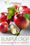 Bumper Crop: Beginning with Apples - Cynthia Briggs