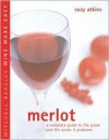Merlot: A Complete Guide to the Grape and the Wines It Produces - Susy Atkins