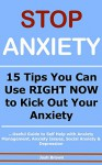 STOP ANXIETY: 15 Tips You Can Use RIGHT NOW to Kick Out Your Anxiety (Useful Guide to Self Help with Anxiety Management, Anxiety Issues, Social Anxiety & Depression) - Josh Brown