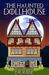 The Haunted Dollhouse (The Ghost Store) - E R Rose