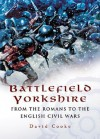 Battlefield Yorkshire: From The Dark Ages To The English Civil Wars - David Cooke