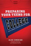 Preparing Your Teens for College: Helping Them Face the Challenges: Faith, Finances, and Friendships - Alex Chediak