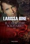 Il cavaliere solitario - Larissa Ione