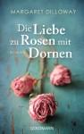 Die Liebe zu Rosen mit Dornen: Roman (German Edition) - Margaret Dilloway, Jörn Ingwersen
