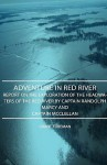 Adventure in Red River - Report on the Exploration of the Headwaters of the Red River by Captain Randolph Marcy and Captain McClellan - Grant Foreman