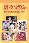Do You Look Like Your Dog? - Gini Scott