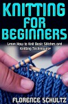 Knit: Knitting for Beginners - Florence Schultz